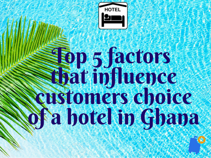 Top 5 factors that influence customers choice of a hotel in Ghana
